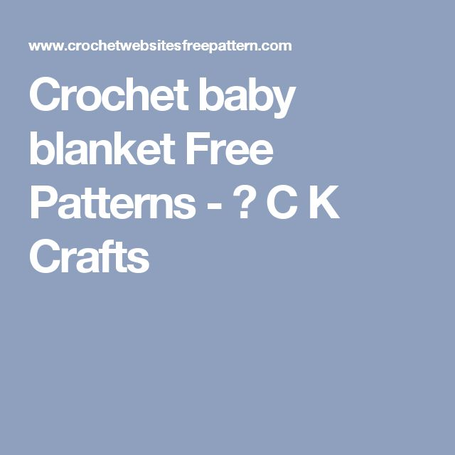 Crochet baby blanket Free Patterns - ✄ C K Crafts