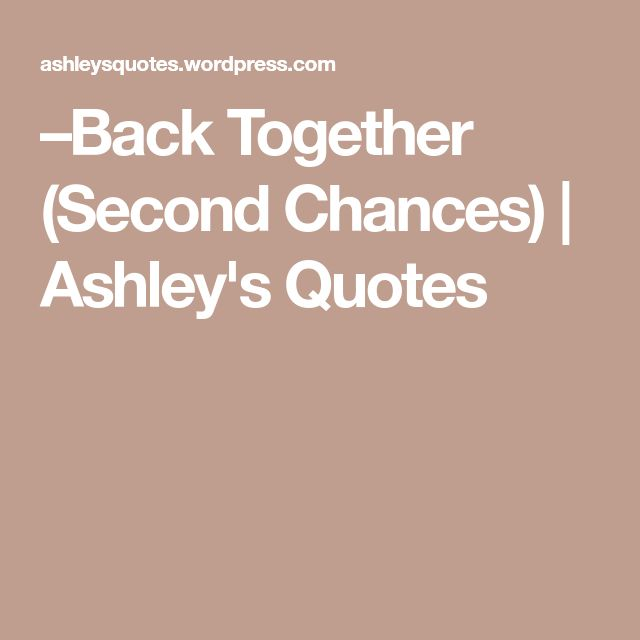 –Back Together (Second Chances) | Ashley's Quotes
