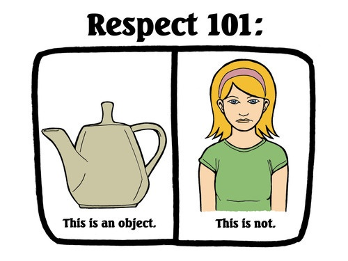 More people should think like this. Girls, are NOT objects :)