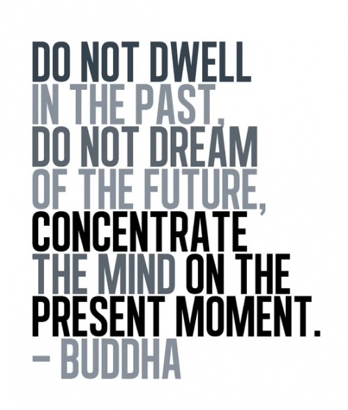 """Divine Spark:  """"Do not dwell in the past. Do not dream of the future. Concentrate the mind on the present moment.""""  ---Buddha.  Practice #Mindfulness."""