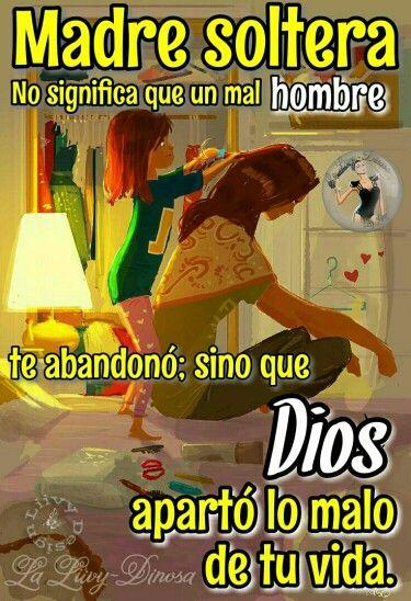 Madre soltera no significa que un mal hombre te abandonó; si no que Dios aparto lo malo de tu vida.