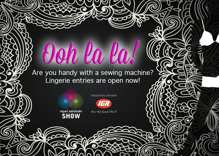 Did you know there is a Lingerie making competition at the Royal Adelaide Show? Enter now! theshow.com.au