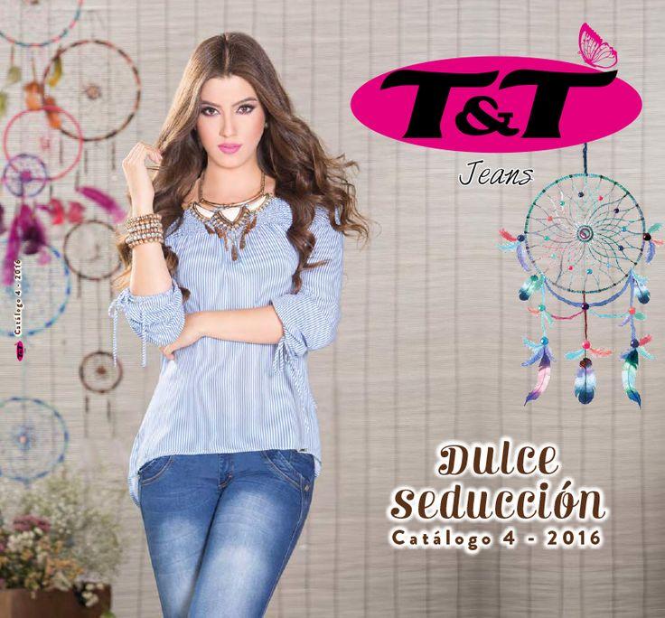 Catálogo 4ª colección 2016 DULCE SEDUCCIÓN T&T Jeans. Es hora de refrescar tu closet con la diversidad y estilo que T&T Jeans trae para ti