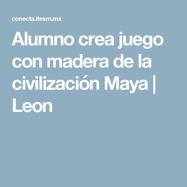 Alumno crea juego con madera de la civilización Maya | Leon