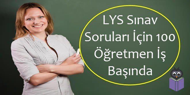 TEOG sınav sorularını hazırlayan 100 öğretmen, artık LYS ve YGS sınavlarına da soru hazırlayacaklar.