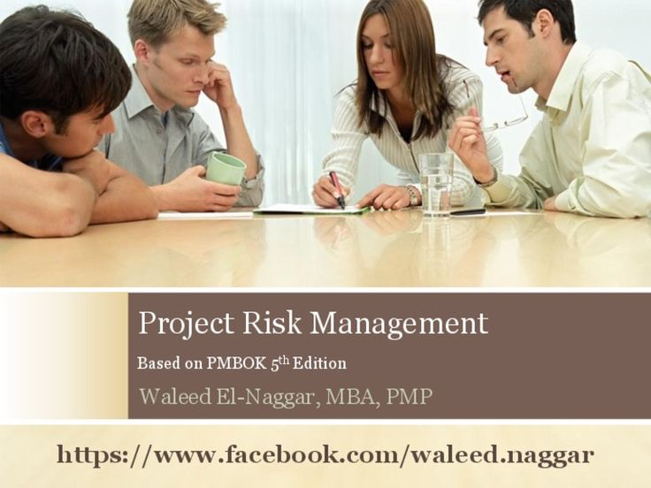 Project Risk Management Based on PMBOK 5th Edition Waleed El-Naggar, MBA, PMP https://www.facebook.com/waleed.naggar