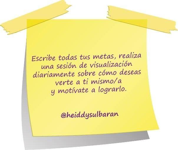 Life Coaching Heiddy Sulbarán.   Escribe todas tus metas, realiza una sesión de visualización diaramente sobre cómo deseas verte a ti mismo/a y lmotívate a lograrlo.