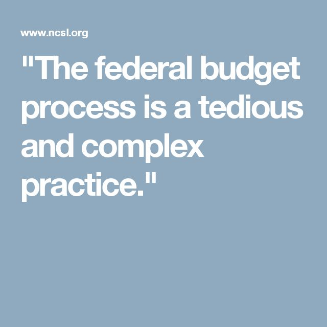 """The federal budget process is a tedious and complex practice."""