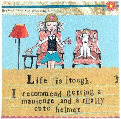 My favorite magnet. Had a year when I looked at this magnet almost daily...and it brought me a little strength and a giggle. Some years are just like that. :)