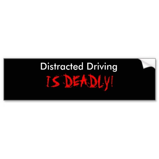 Distracted driving is deadly distracted driving bumper stickers