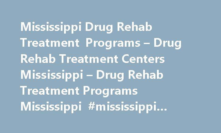 Mississippi Drug Rehab Treatment Programs – Drug Rehab Treatment Centers Mississippi – Drug Rehab Treatment Programs Mississippi #mississippi #drug #rehab http://nigeria.nef2.com/mississippi-drug-rehab-treatment-programs-drug-rehab-treatment-centers-mississippi-drug-rehab-treatment-programs-mississippi-mississippi-drug-rehab/  # Drug Rehab Treatment Centers in Mississippi Drug Rehab Treatment Centers Drug rehab centers in Mississippi provide rehab and recovery treatment for the many drug…