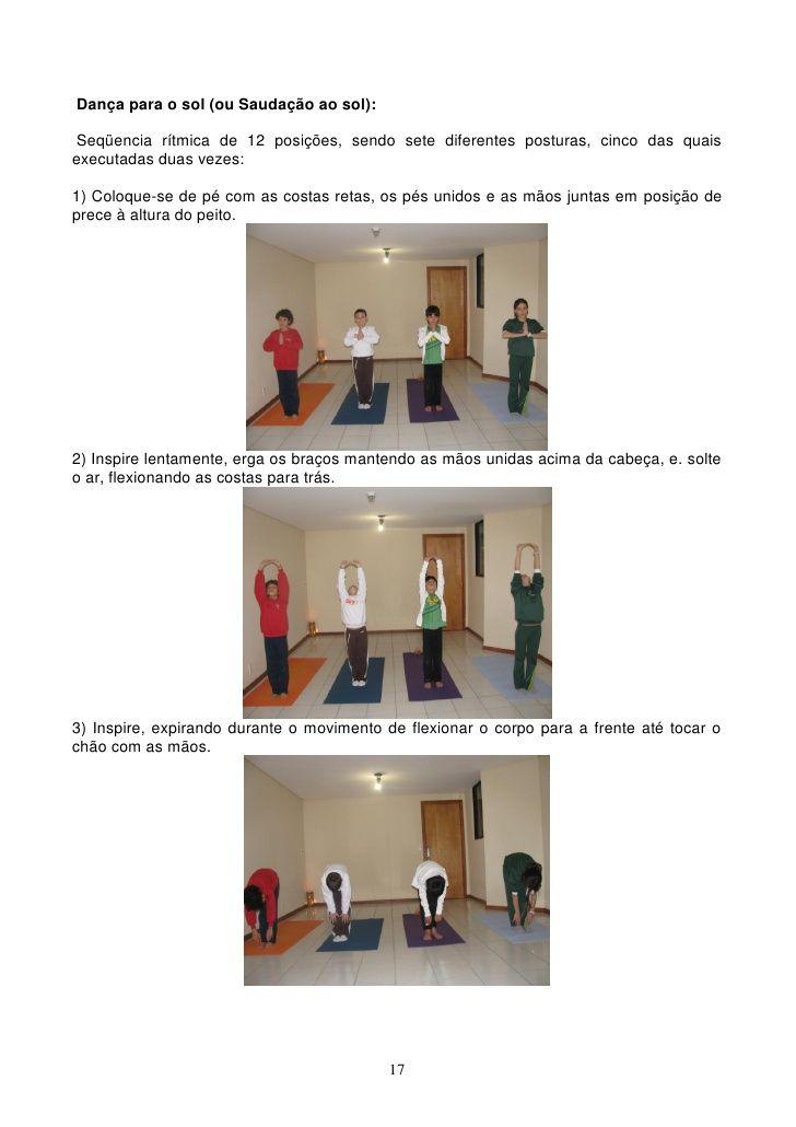 Dança para o sol (ou Saudação ao sol): Seqüencia rítmica de 12 posições, sendo sete diferentes posturas, cinco das quaisex...