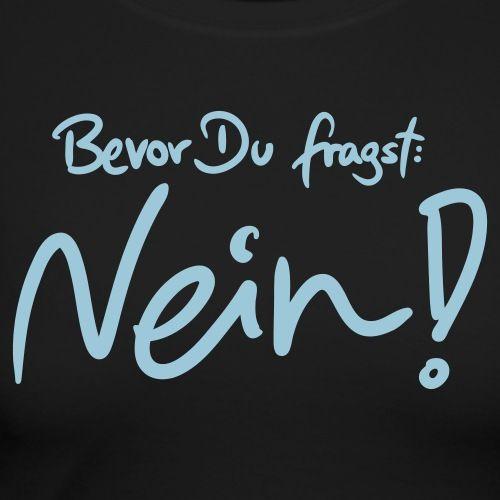 Bevor Du fragst: NEIN! Langarm-Shirt | Spreadshirt