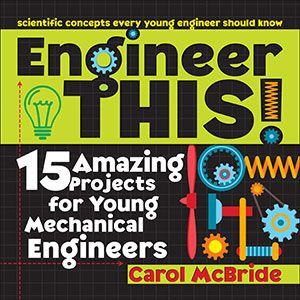 Prufrock Press: Engineer This!: 15 Amazing Projects for Young Mechanical Engineers