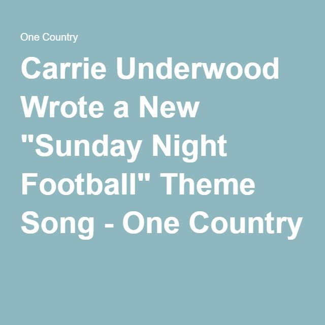 "Carrie Underwood Wrote a New ""Sunday Night Football"" Theme Song - One Country"