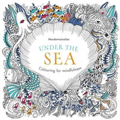 Buy Under The Sea Colouring For Mindfulness By Mesdemoiselles From WHSmith Today Saving FREE Delivery To Store Or UK On All Orders