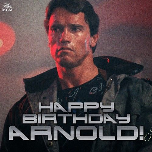 It's NOT Judgement Day, but it is Arnold Schwarzenegger's birthday! The Terminator, July 2017