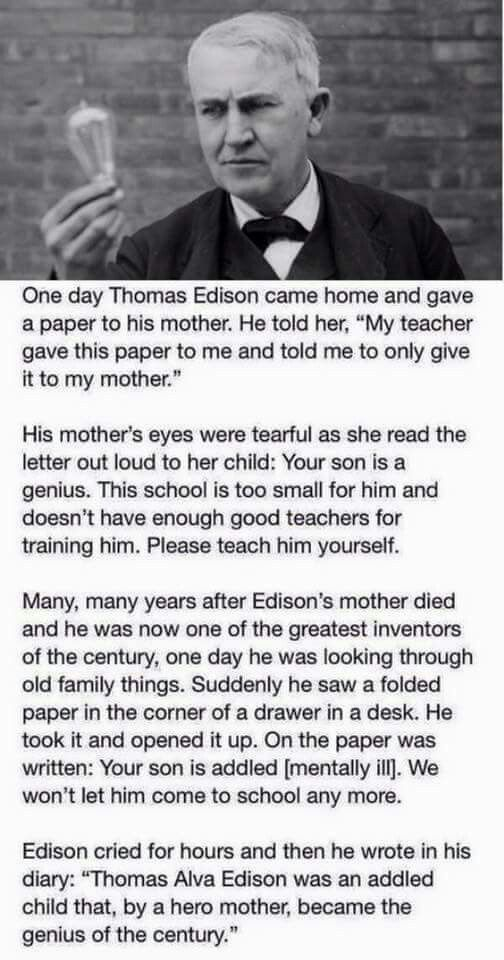 Beautiful.<<<<< This is actually false, he was not addled(mentally ill) but in reality dyslexic which he was told about from the very moment he was diagnosed by his school at the time, but his mom did take him out of school and educated him at home for some time.