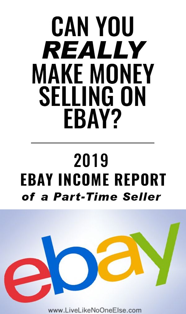 Can You Really Make Money Selling On Ebay 2019 Ebay Income Report Of A Part Time Seller Live Like No In 2020 Selling On Ebay What Sells On Ebay How To Make Money