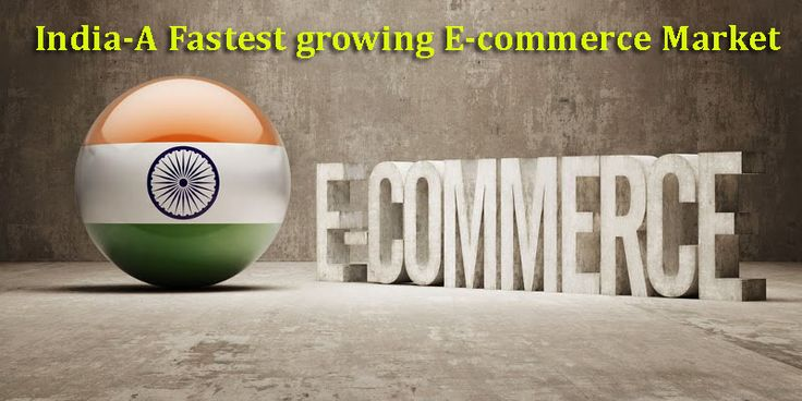 India is the fastest growing E-commerce Market