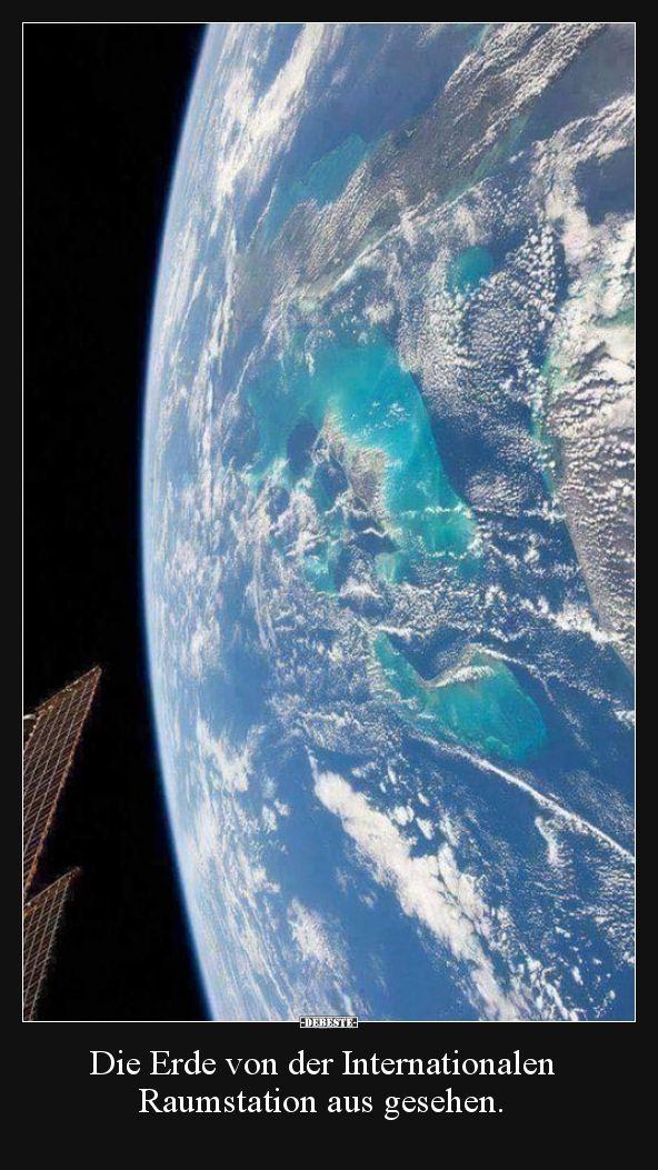 Die Erde von der Internationalen Raumstation aus gesehen… | Lustige Bilder, Sprüche, Witze, echt lustig