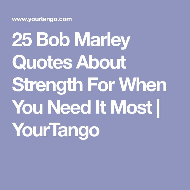 25 Bob Marley Quotes About Strength For When You Need It Most | YourTango