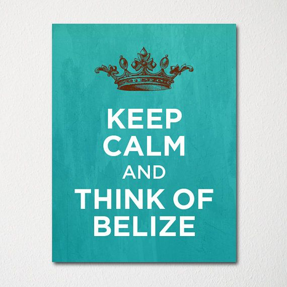 Keep Calm and Think of Belize  Any Location by LetsKeepCalm, $10.00