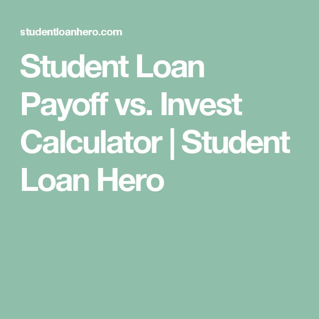 Student Loan Payoff vs. Invest Calculator | Student Loan Hero