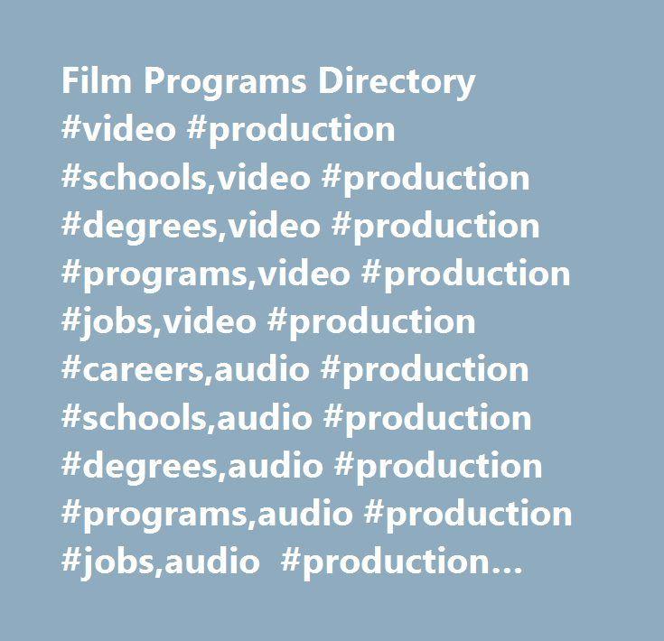 Film Programs Directory #video #production #schools,video #production #degrees,video #production #programs,video #production #jobs,video #production #careers,audio #production #schools,audio #production #degrees,audio #production #programs,audio #production #jobs,audio #production #careers,visual #effects #schools,visual #effects #degrees,visual #effects #programs,visual #effects #jobs,visual #effects #careers,film #schools,film #degrees,film #programs,film #jobs,film #careers,top #films…