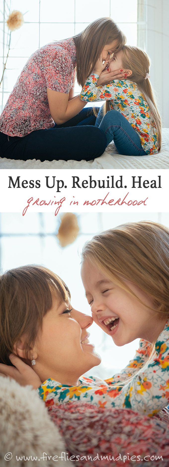 Mess Up. Rebuild. Heal. It's the inevitable pattern of motherhood and how we grow and learn.