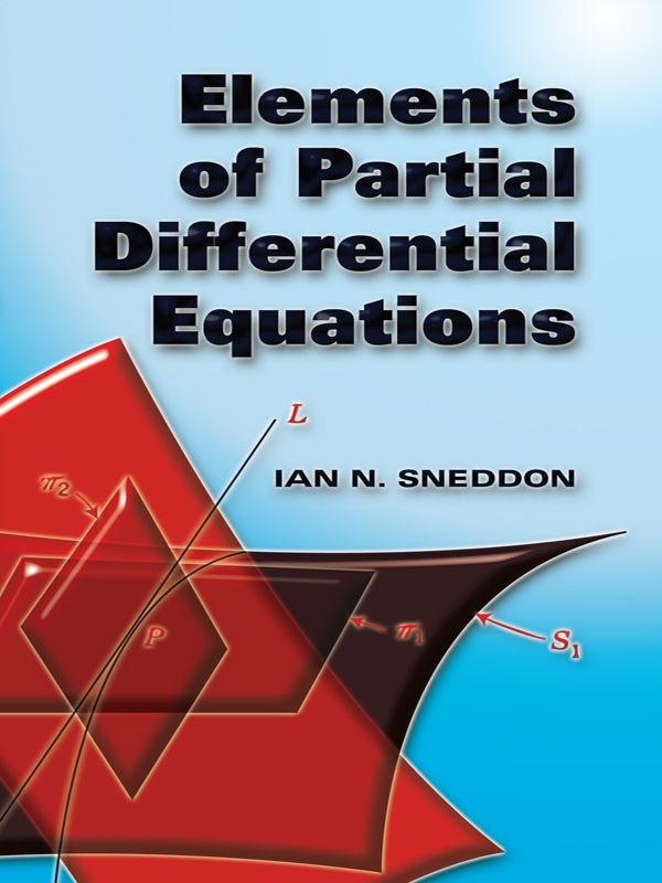 Elements of Partial Differential Equations by Ian N. Sneddon  Geared toward students of applied rather than pure mathematics, this volume introduces elements of partial differential equations. Its focus is primarily upon finding solutions to particular equations rather than general theory.Topics include ordinary differential equations in more than two variables, partial differential equations of the first and second orders, Laplace's equation, the wave equation, and the...
