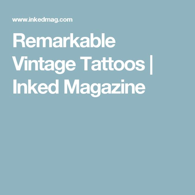 Remarkable Vintage Tattoos | Inked Magazine