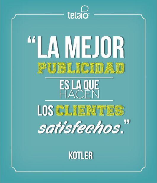 La mejor publicidad es de aquellos clientes satisfechos