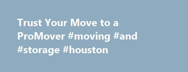 """Trust Your Move to a ProMover #moving #and #storage #houston http://rwanda.remmont.com/trust-your-move-to-a-promover-moving-and-storage-houston/  # ProMover is the certification program of the American Moving Storage Association, the national trade association for the professional moving industry ProMover Crown Moving & Storage (a Wheaton 