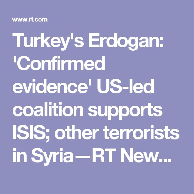 """Turkey's Erdogan: 'Confirmed evidence' US-led coalition supports ISIS; other terrorists in Syria—RT News 12/27/16 ~ Erdogan : """"We have confirmed evidence, with pictures, photos and videos."""" US-led coalition IS SUPPORTING terrorist groups in Syria, Islamic State (IS/ISIS/ISIL) among them. """"They give support to terrorist groups including Daesh (Arabic for IS)."""" He includes Kurdish People's Protection Units in north Syria (YPG) and Democratic Union Party (PYD) as groups supported by the…"""