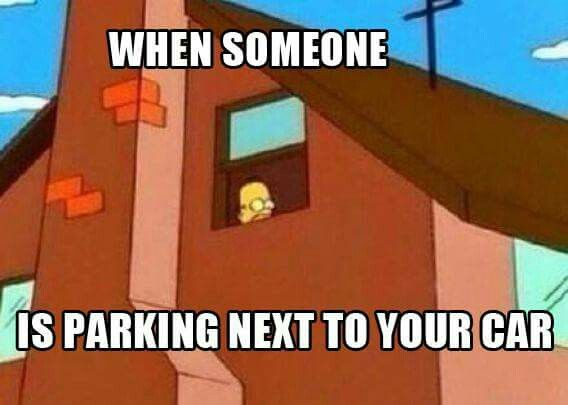 Things that go through your head when someone parks next to your car.  1. Oh really!  2. Why!!!! 3. Ugh.... 4. Iswear to... If you ding my car.... 5. Its... Ok...its ok...