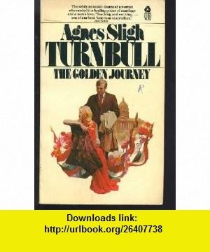 The Golden Journey (9780380001545) Agnes Sligh Turnbull , ISBN-10: 0380001543  , ISBN-13: 978-0380001545 ,  , tutorials , pdf , ebook , torrent , downloads , rapidshare , filesonic , hotfile , megaupload , fileserve