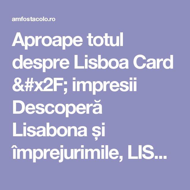 Aproape totul despre Lisboa Card / impresii Descoperă Lisabona și împrejurimile, LISABONA [oraş] [by: GabrielaG] - #AmFostAcolo