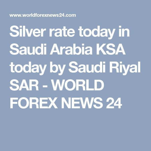 Silver rate today in Saudi Arabia KSA today by Saudi Riyal SAR - WORLD FOREX NEWS 24