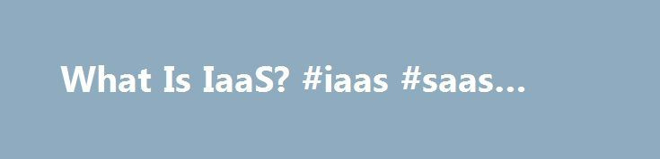 What Is IaaS? #iaas #saas #paas http://swaziland.remmont.com/what-is-iaas-iaas-saas-paas/  # What Is IaaS? What Is IaaS? Infrastructure as a Service (IaaS) is one of the 'layers' in the Cloud Computing model; the three fundamental service models being: Infrastructure as a Service (IaaS): hardware is provided by an external provider and managed for you Platform as a Service (PaaS): in addition to hardware, your operating system layer is managed for you Software as a Service (SaaS): further to…