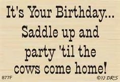 It's your birthday... saddle up and party til the cows come home! Cowboy / cowgirl / western happy birthday greeting.