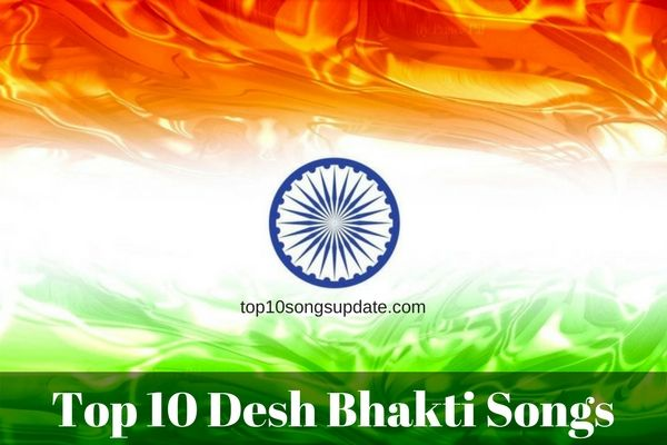 Top 10 Desh Bhakti Songs 2017. List of top 10 new desh bhakti songs in 2017, latest most popular Indian desh bhakti songs in Hindi from Bollywood movies.