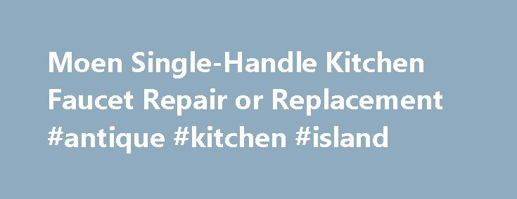 Moen Single-Handle Kitchen Faucet Repair or Replacement #antique #kitchen #island http://kitchen.nef2.com/moen-single-handle-kitchen-faucet-repair-or-replacement-antique-kitchen-island/  #moen kitchen faucet # You are here: Home / Faucet Installation and Repair / Moen Single-Handle Kitchen Faucet Repair or Replacement Moen Single-Handle Kitchen Faucet Repair or Replacement Learn how to fix a Moen kitchen faucet that is leaking. Whether the kitchen faucet is leaking at the handle or not, just…