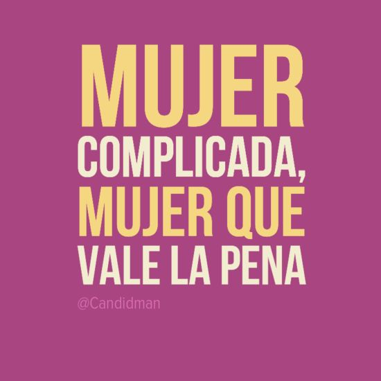 """Mujer complicada, #Mujer que vale la pena"". #Citas #Frases @Candidman"