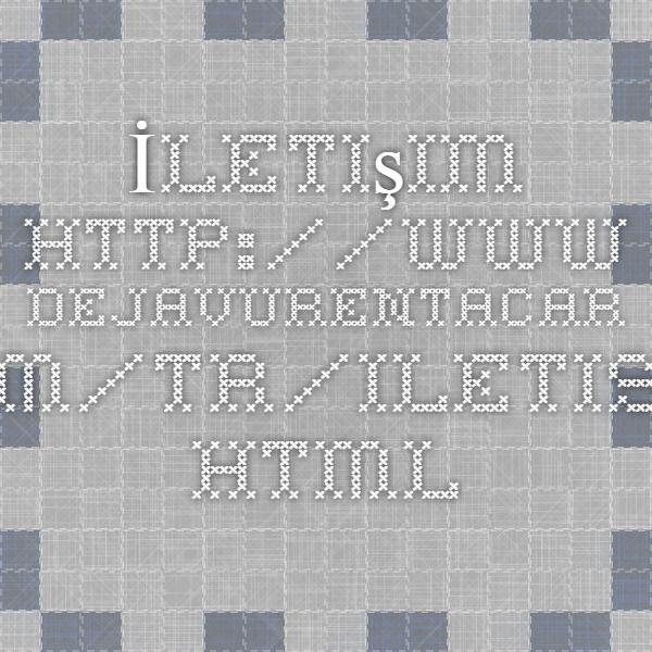 İletişim http://www.dejavurentacar.com/tr/iletisim.html