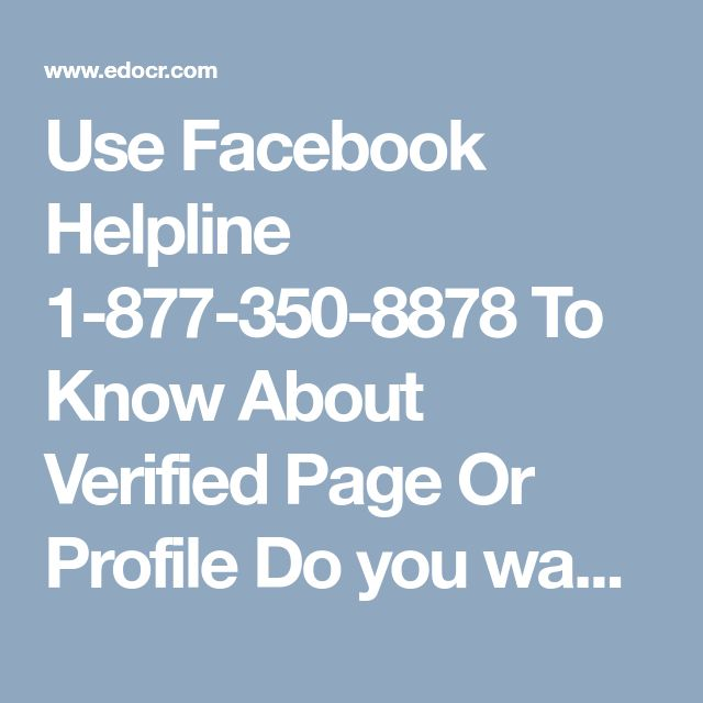 Use Facebook Helpline 1-877-350-8878 To Know About Verified Page Or Profile Do you want to know about the verified pages or profiles on Facebook? If yes, then what are you waiting for, acquire our mammoth Facebook Helpline by dialling our Toll-free number 1-877-350-8878right from your comfort zone. Our techies are very industrious and diligent. http://www.monktech.net/facebook-contact-help-line-number.html