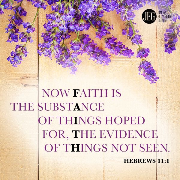 """""""Now faith is the substance of things hoped for, the evidence of things not seen."""" –Hebrews 11:1"""