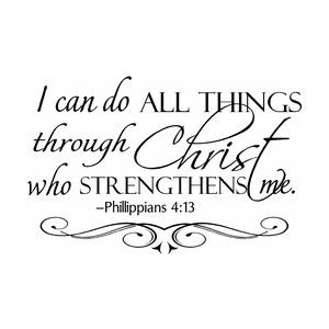 Phillippians 4:33 - I can do all things through Christ who strengthens me.