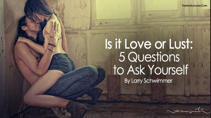 Is it Love or Lust: 5 Questions to Ask Yourself - https://themindsjournal.com/is-it-love-or-lust-5-questions-to-ask-yourself/