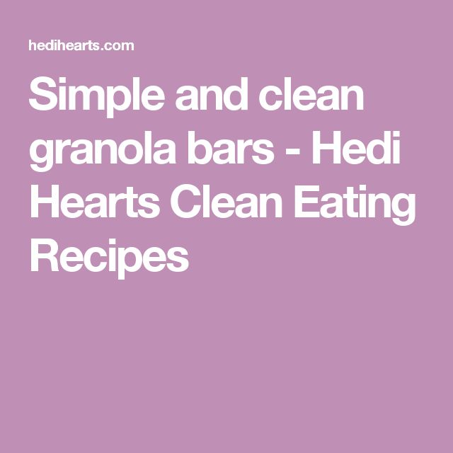 Simple and clean granola bars - Hedi Hearts Clean Eating Recipes